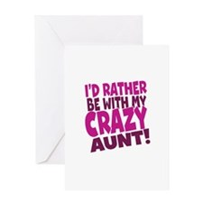 Id rather be with my Crazy Aunt Greeting Card