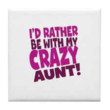 Id rather be with my Crazy Aunt Tile Coaster
