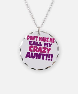 Dont make me call my crazy aunt Necklace