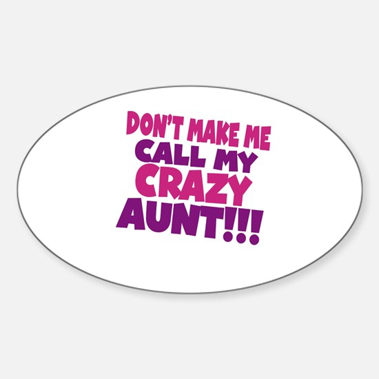 Dont make me call my crazy aunt Decal