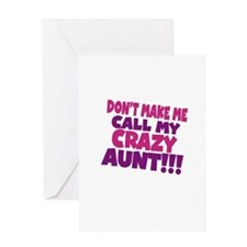 Dont make me call my crazy aunt Greeting Card