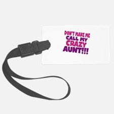 Dont make me call my crazy aunt Luggage Tag
