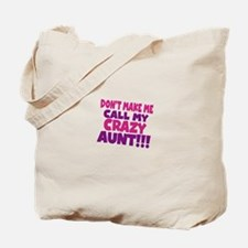 Dont make me call my crazy aunt Tote Bag