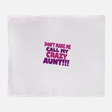 Dont make me call my crazy aunt Throw Blanket