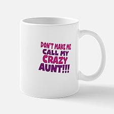 Dont make me call my crazy aunt Mug