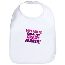 Dont make me call my crazy aunt Bib