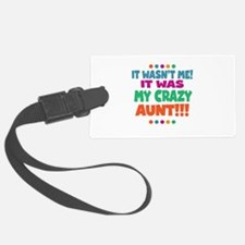 It wasnt me it was my crazy aunt Luggage Tag