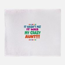 It wasnt me it was my crazy aunt Throw Blanket