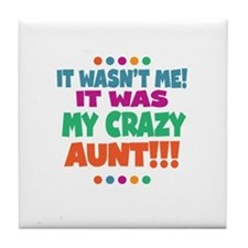 It wasnt me it was my crazy aunt Tile Coaster