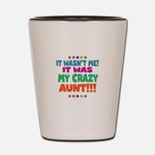 It wasnt me it was my crazy aunt Shot Glass