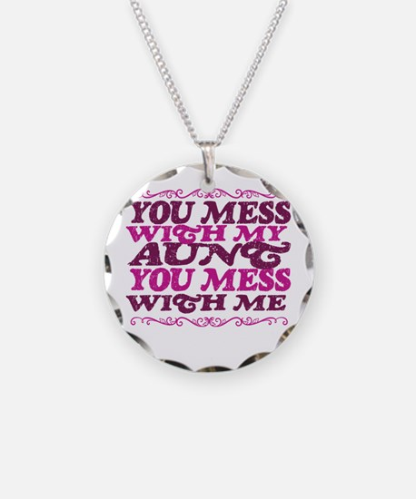 YOU MESS WITH MY AUNT YOU MESS WITH ME Necklace