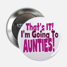 """Thats it Im going to aunties 2.25"""" Button"""