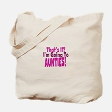 Thats it Im going to aunties Tote Bag