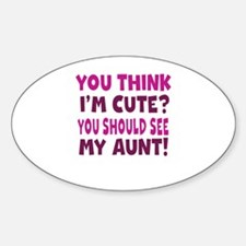 You Think Im Cute You Should See My Aunt Decal