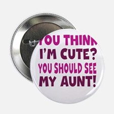 """You Think Im Cute You Should See My Aunt 2.25"""" But"""
