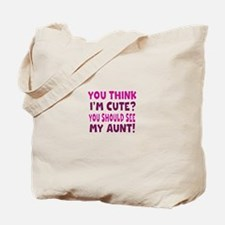 You Think Im Cute You Should See My Aunt Tote Bag