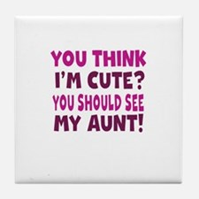You Think Im Cute You Should See My Aunt Tile Coas