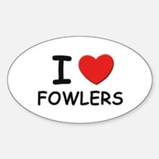 I love fowlers Oval Decal