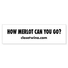 How Merlot Can You Go? Bumper Bumper Sticker