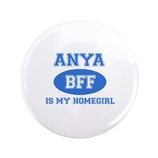 "Anya is my home girl bff designs 3.5"" Button (100"