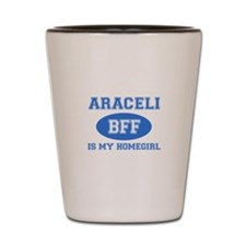 Araceli is my home girl bff designs Shot Glass