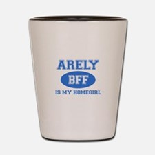 Arely is my home girl bff designs Shot Glass
