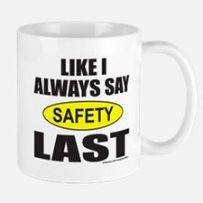 LIKE I ALWAYS SAY SAFETY LAST Mug