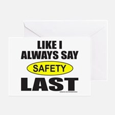 LIKE I ALWAYS SAY SAFETY LAST Greeting Card