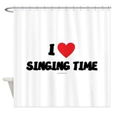 I Love Singing Time - LDS T-Shirts Shower Curtain