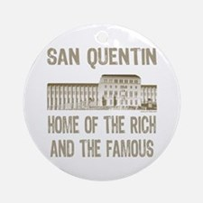 SAN QUENTIN HOME RICH & FAMOUS Ornament (Round)