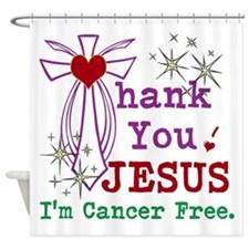 Thank You JESUS I'm Cancer Free Shower Curtain