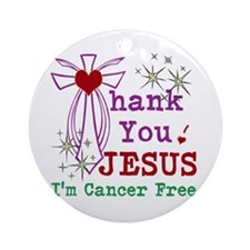 Thank You JESUS I'm Cancer Free Ornament (Round)