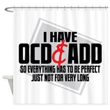I Have OCD ADD Shower Curtain