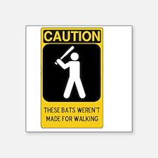 Caution: These Bats Weren't made for Walkin' Squar