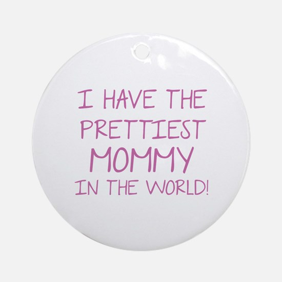Prettiest Mommy In The World Ornament (Round)