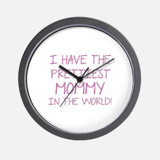 Prettiest Mommy In The World Wall Clock