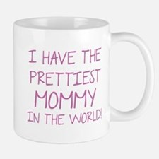 Prettiest Mommy In The World Mug