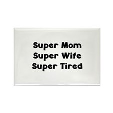 Super Mom Super Wife Super Tired Rectangle Magnet