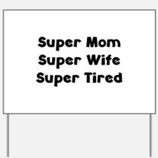 Super Mom Super Wife Super Tired Yard Sign