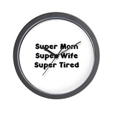 Super Mom Super Wife Super Tired Wall Clock