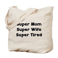 Super Mom Super Wife Super Tired Tote Bag