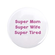 "Super Mom Super Wife Super Tired 3.5"" Button"