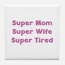 Super Mom Super Wife Super Tired Tile Coaster
