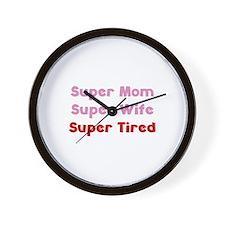 Super Mom Super Wife Super Tired Wall Clock