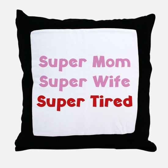 Super Mom Super Wife Super Tired Throw Pillow