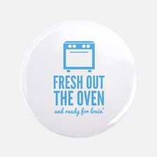 "Fresh Out The Oven 3.5"" Button"