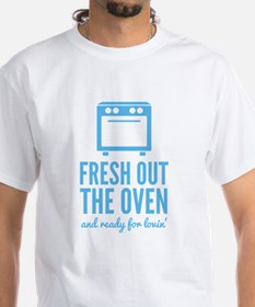 Fresh Out The Oven Shirt