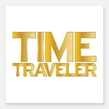 I travel through time. I'm a time traveler. Square