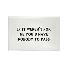 Nobody To Pass Rectangle Magnet (10 pack)