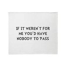 Nobody To Pass Throw Blanket